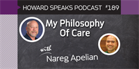 189 My Philosophy Of Care with Nareg Apelian : Dentistry Uncensored with Howard Farran