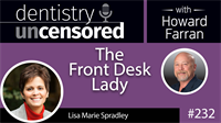 232 The Front Desk Lady with Lisa Marie Spradley : Dentistry Uncensored with Howard Farran