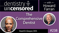 238 The Comprehensive Dentist with Hazel Glasper : Dentistry Uncensored with Howard Farran