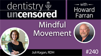 240 Mindful Movement with Juli Kagan : Dentistry Uncensored with Howard Farran