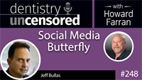 248 Social Media Butterfly with Jeff Bullas : Dentistry Uncensored with Howard Farran