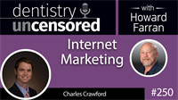 250 Internet Marketing with Charles Crawford : Dentistry Uncensored with Howard Farran