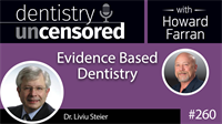 260 Evidence Based Dentistry with Liviu Steier : Dentistry Uncensored with Howard Farran