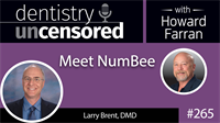 265 Meet NumBee with Larry Brent : Dentistry Uncensored with Howard Farran