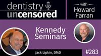 283 Kennedy Seminars with Jack Lipkin : Dentistry Uncensored with Howard Farran