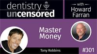 301 Master Money with Tony Robbins : Dentistry Uncensored with Howard Farran