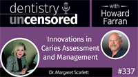 337 Innovations in Caries Assessment and Management with Margaret Scarlett : Dentistry Uncensored with Howard Farran