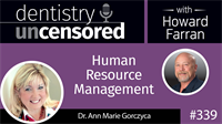339 Human Resource Management with Ann Marie Gorczyca : Dentistry Uncensored with Howard Farran