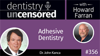 356 Adhesive Dentistry with John Kanca : Dentistry Uncensored with Howard Farran