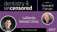 357 LaDenta Dental Clinic with Christian Andri : Dentistry Uncensored with Howard Farran