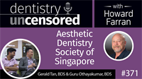 371 Aesthetic Dentistry Society of Singapore with Gerald Tan and Guru Othayakumar : Dentistry Uncensored with Howard Farran