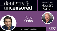 377 Porto Ortho with Nuno Sousa Dias : Dentistry Uncensored with Howard Farran