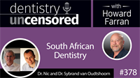 378 South African Dentistry with Nic and Sybrand van Oudtshoorn : Dentistry Uncensored with Howard Farran