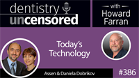 386 Today's Technology with Assen and Daniela Dobrikov : Dentistry Uncensored with Howard Farran