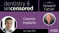 388 Ceramic Implants with Dan Hagi : Dentistry Uncensored with Howard Farran