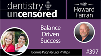 397 Balance Driven Success with Bonnie Pugh and Laci Phillips : Dentistry Uncensored with Howard Farran