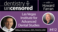 412 Las Vegas Institute for Advanced Dental Studies with William Dickerson : Dentistry Uncensored with Howard Farran