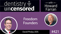 421 Freedom Founders with David Phelps : Dentistry Uncensored with Howard Farran