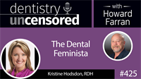 425 Kristine Hodsdon - The Dental Feminista : Dentistry Uncensored with Howard Farran