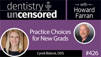 426 Practice Choices for New Grads with Cyndi Blalock : Dentistry Uncensored with Howard Farran