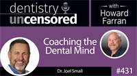 431 Coaching the Dental Mind with Joel Small : Dentistry Uncensored with Howard Farran