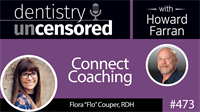 473 Connect Coaching with Flora Couper : Dentistry Uncensored with Howard Farran