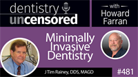 481 Minimally Invasive Dentistry with J Tim Rainey : Dentistry Uncensored with Howard Farran