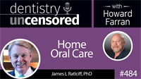 484 Home Oral Care with James Ratcliff : Dentistry Uncensored with Howard Farran