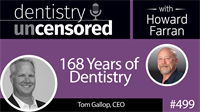 499 168 Years of Dentistry with Tom Gallop : Dentistry Uncensored with Howard Farran