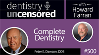 500 Complete Dentistry with Peter Dawson : Dentistry Uncensored with Howard Farran