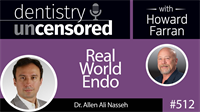 512 Real World Endo with Allen Nasseh : Dentistry Uncensored with Howard Farran