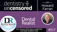 517 Dental Realist with Troy Stevens, Marcus Neff, and Ryder Waldron : Dentistry Uncensored with Howard Farran