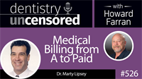 526 Medical Billing From A to Paid with Marty Lipsey : Dentistry Uncensored with Howard Farran