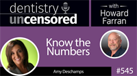 545 Know the Numbers with Amy Deschamps : Dentistry Uncensored with Howard Farran