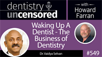 549 Waking Up A Dentist - The Business of Dentistry with Vaidya Selvan : Dentistry Uncensored with Howard Farran