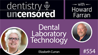 554 Dental Laboratory Technology with Elizabeth Curran : Dentistry Uncensored with Howard Farran