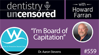 "559 ""I'm Board of Capitation"" with Aaron Stevens : Dentistry Uncensored with Howard Farran"