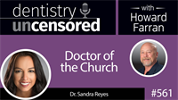 561 Doctor of the Church with Sandra Reyes : Dentistry Uncensored with Howard Farran