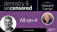 571 All-on-4 with Paulo Malo : Dentistry Uncensored with Howard Farran