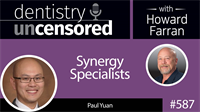 587 Synergy Specialists with Paul Yuan : Dentistry Uncensored with Howard Farran