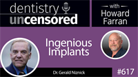 617 Ingenious Implants with Gerald Niznick : Dentistry Uncensored with Howard Farran