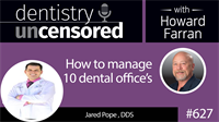 627 How to manage 10 Dental Offices by Jared Pope, DDS
