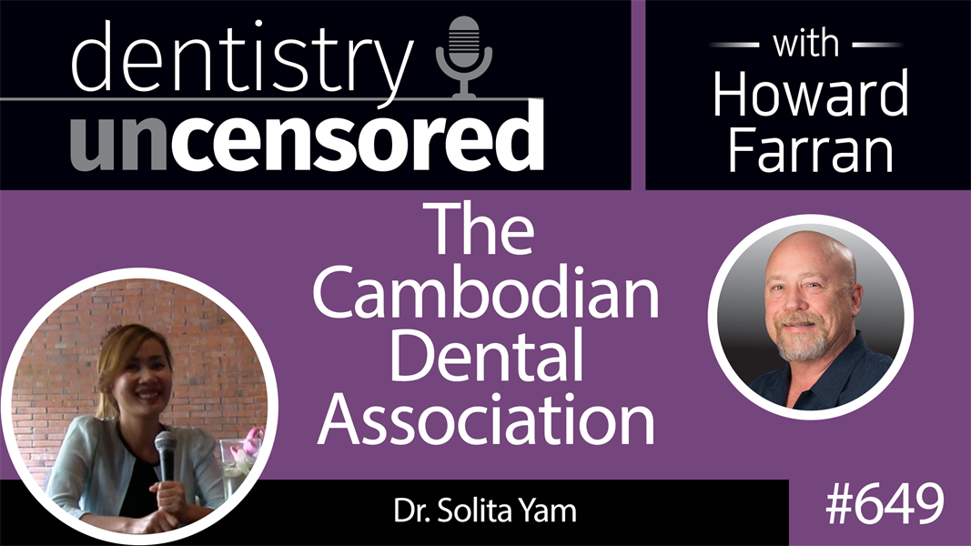 649 The Cambodian Dental Association with Solita Yam : Dentistry Uncensored with Howard Farran