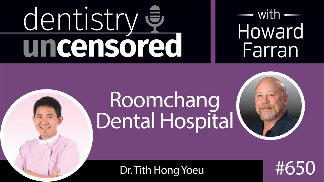 650 Roomchang Dental Hospital with Tith Hong Yoeu : Dentistry Uncensored with Howard Farran