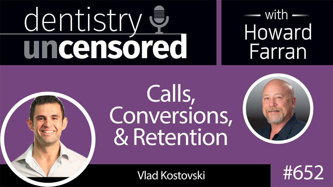 652 Calls, Conversions, and Retention with Vlad Kostovski : Dentistry Uncensored with Howard Farran