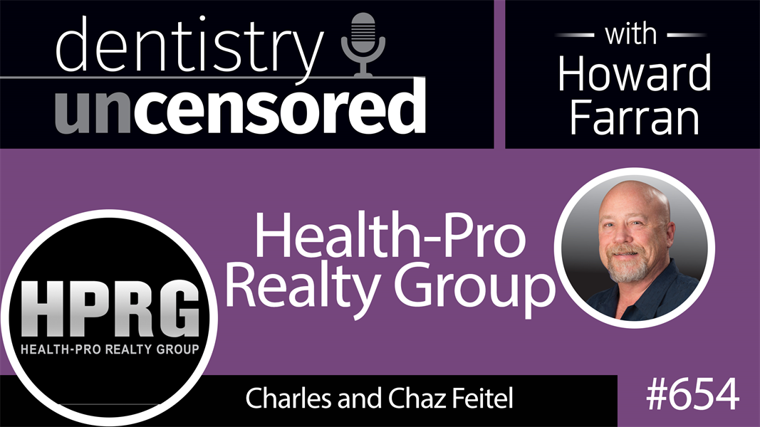 654 Health-Pro Realty Group with Charles and Chaz Feitel : Dentistry Uncensored with Howard Farran