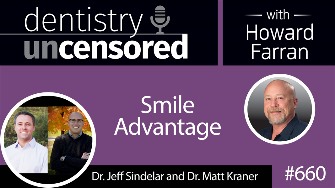660 Smile Advantage with Dr. Jeff Sindelar and Dr. Matt Kraner : Dentistry Uncensored with Howard Farran