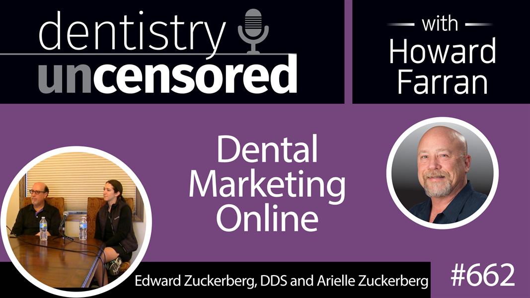 662 Dental Marketing Online with Edward Zuckerberg, DDS and Arielle Zuckerberg : Dentistry Uncensored with Howard Farran