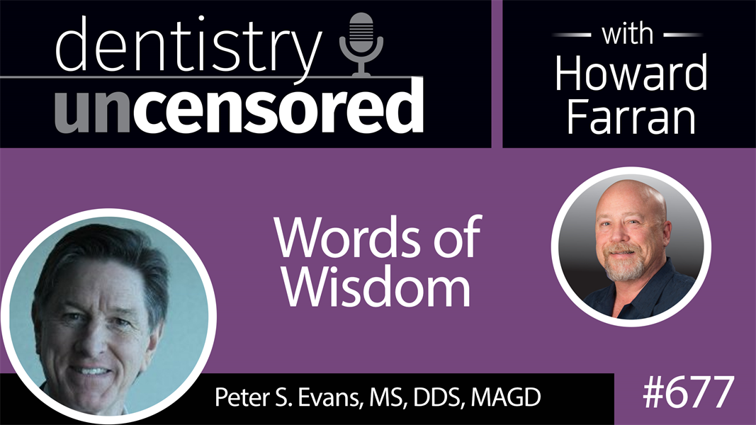 677 Words of Wisdom with Peter S. Evans, DDS : Dentistry Uncensored with Howard Farran