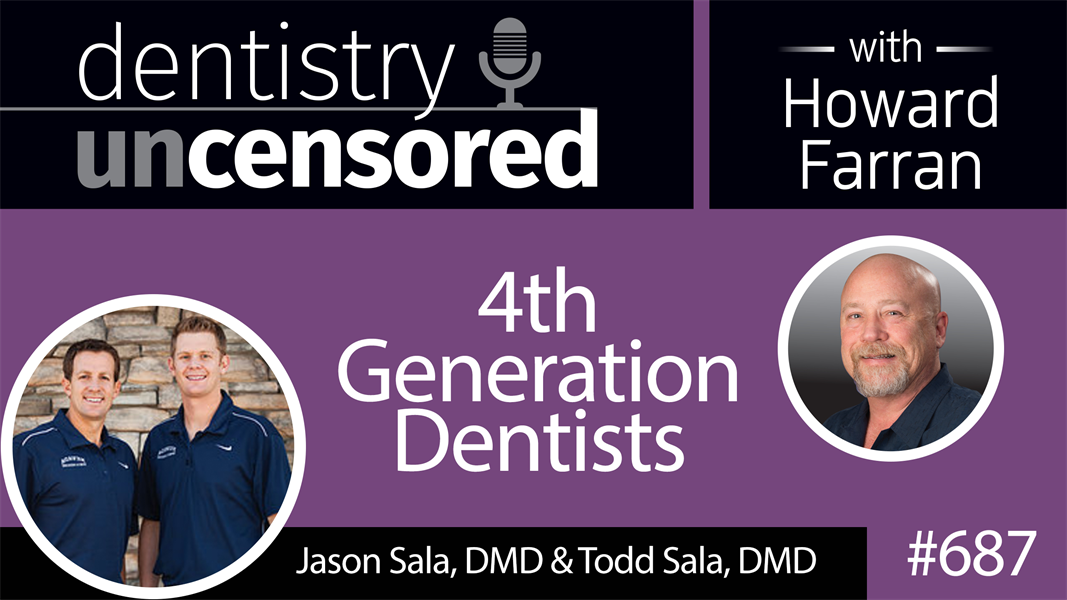 687 4th Generation Dentists with Jason Sala, DMD & Todd Sala, DMD : Dentistry Uncensored with Howard Farran